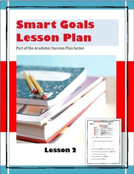 Writing SMART Goals--Lesson 2 of the Academic Success Plan Series