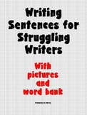 Writing Sentences for Struggling Writers- Pictures and Wor