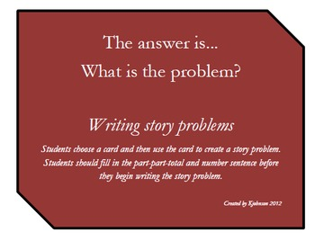 Writing Story Problems - The answer is... What is the problem