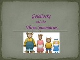 Writing Summaries: A Power Point Presentation:Goldilocks and the Three Summaries