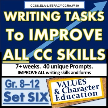Writing TASKS to Improve CC SKILLS SET SIX. GR. 6-8, 9-12. Values, Character ED.