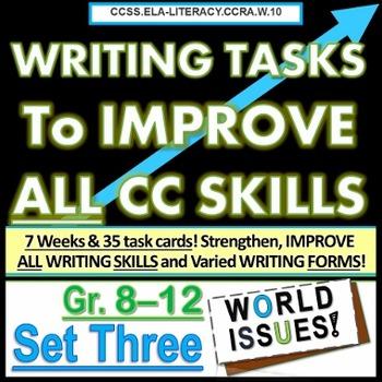 Writing TASKS to Improve CC SKILLS, SET THREE. Grades 8 9 10 11 12 World Issues