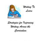 Writing To Learn: Improving Writing Across the Curriculum