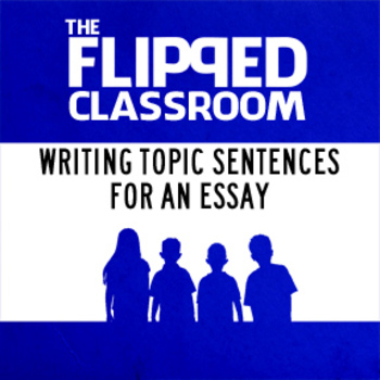 Writing Topic Sentences Video Lecture (Flipped Classroom)