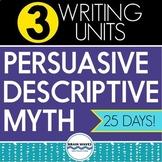 3 Writing Units BUNDLE - Persuasive, Descriptive, & Myth Writing Units