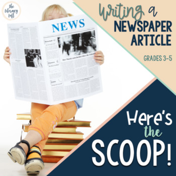 Newspaper Article Writing Unit {Here's the Scoop!}