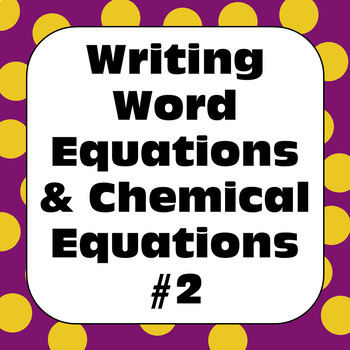 Chemical Reactions Changes: Writing Word Equations & Chemical Equations #2