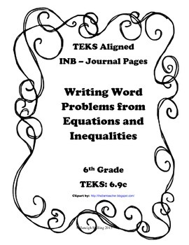 Writing Word Problems from Equations and Inequalities INB TEKS 6.9C