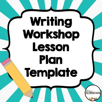 Writing Workshop Lesson Plan Template By All About Elementary Tpt