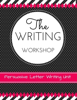 Writing Workshop: Persuasive Letter Writing Unit