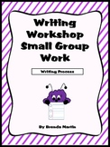 Writing Workshop Small Group Work: Writing Process