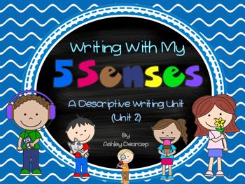 Writing Workshop:  Writing With My 5 Senses, A Descriptive Writing Unit (Unit 2)