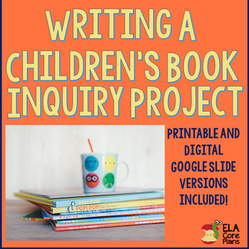 An Inquiry Based Project ~Writing a Children's Book ~ Perfect for Middle School!