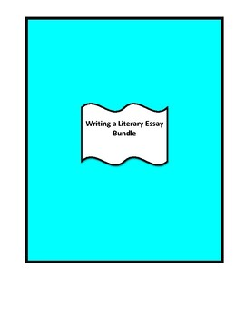 Writing a Literary Essay Bundle (Includes Assignment and Rubric)