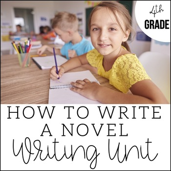 Writing a Novel in 4th Grade - Unit 7 {6 Weeks of CCSS Aligned Lesson Plans}