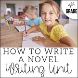 Writing a Novel in 4th Grade   Unit 7   End of Year CCSS Aligned Lesson Plans