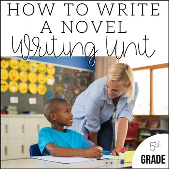Writing a Novel in 5th Grade-Unit 7 {6 Weeks of CCSS Aligned Lesson Plans}