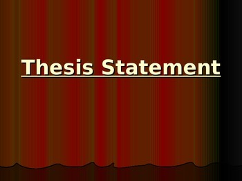 Writing a STRONG Thesis statement...