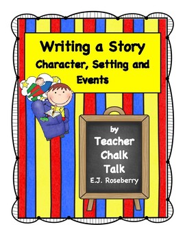 Writing a Story: Character, Setting, and Events