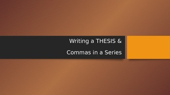Writing a Thesis Statement/Commas in a Series