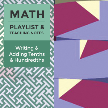 Writing and Adding Tenths and Hundredths - Playlist and Te