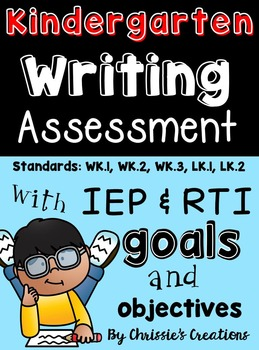 Writing assessments for Kindergarten Common Core with RTI and IEP goals
