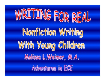 Writing for Real:  Nonfiction Writing with Young Children