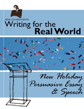 Writing for the Real World: New Holiday Persuasive Essay and Speech