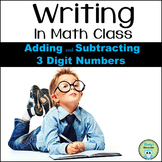 Writing About Math: 3 Digit Addition and Subtraction