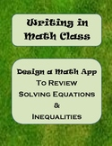 Writing in Math Class - Design a Math App ~ Solving Equations and Inequalities