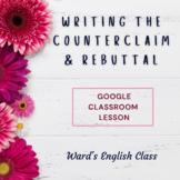 Writing the Counterclaim & Rebuttal Lesson - Google Slides