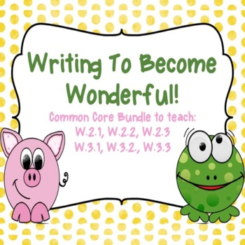 Writing to Become Wonderful!  Common Core Aligned 2nd and 3rd Grade Bundle!