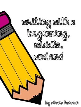Writing with a Beginning, Middle, and End