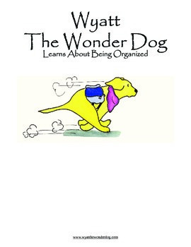 Organization Skills: Wyatt the Wonder Dog Learns about Being Organized