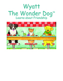 Wyatt the Wonder Dog Learns about Friendship