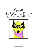 Good Manners:  Wyatt the Wonder Dog Learns about Good Manners