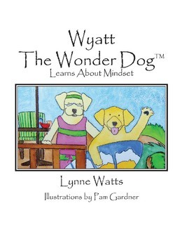 Growth Mindset: Wyatt the Wonder Dog Learns about Mindset