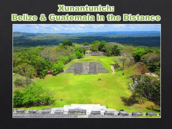 Xunantunich Mayan Ruins, Belize Virtual Field Trip PowerPoint (World History)