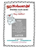 YOU Matter- 50 Inspiring Quote printable notecards!