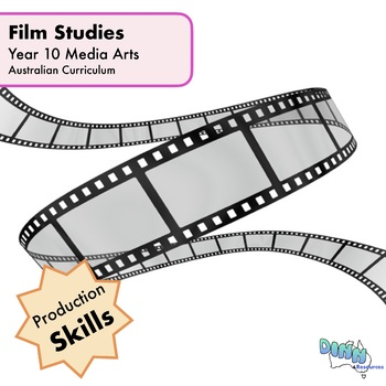 Year 10 Media Arts - Film Studies - Practical Knowledge & Skills