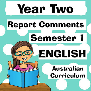 Year 2 ENGLISH Report Comments Semester One - Australian Curriculum