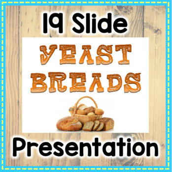 Yeast Breads Powerpoints & Lab Ideas for Culinary Arts 1 class