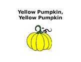 Yellow Pumpkin, Yellow Pumpkin What Do You See? booklet (K