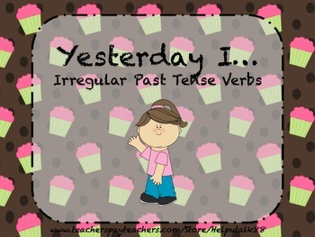 Yesterday I...Irregular Past Tense Verbs
