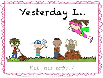 Yesterday I...Regular Past Tense -ed-->T