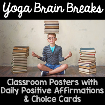 Yoga Brain Break and Positive Affirmation Classroom Posters and Choice Cards