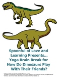 Yoga Brain Break for How Do Dinosaurs Play With Friends?