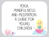 Yoga, Mindfulness and Meditation: A Guide for Young Children