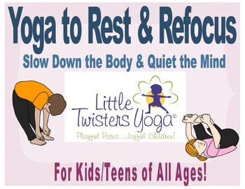Yoga to Rest & Refocus: Help Kids Slow Down the Body and Calm the Mind