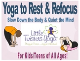 Yoga to Rest & Refocus: Help Kids Slow Down the Body and C
